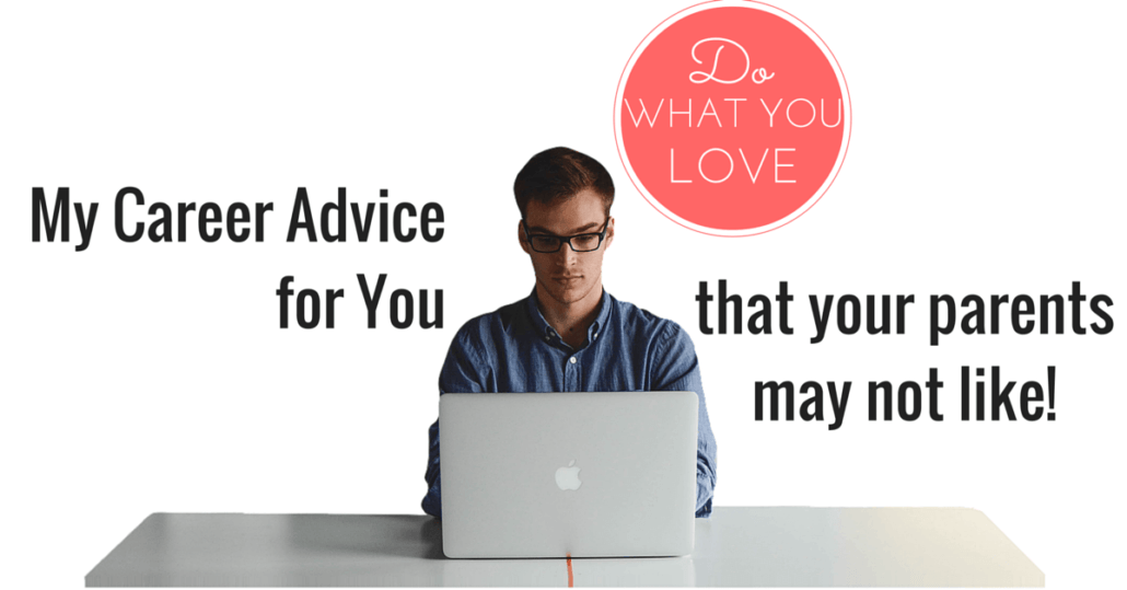 My Career Advice for You That Your Parents May Not Like