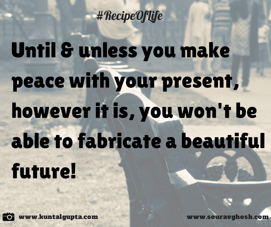 Make peace with your present to create a beautiful future - inspiring photo quote