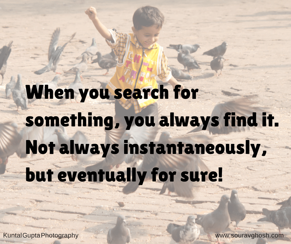 8. Be Patient To Find What You Are Searching For: