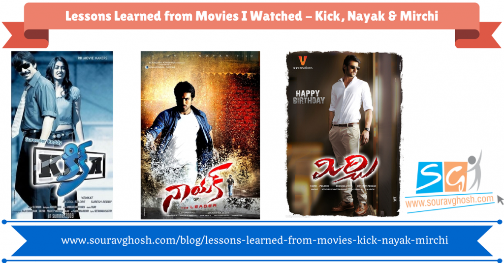 Lessons Learned from Movies I Watched – Kick, Nayak & Mirchi