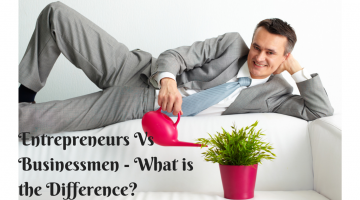 Entrepreneurs Vs Businessmen - What is the DIfference