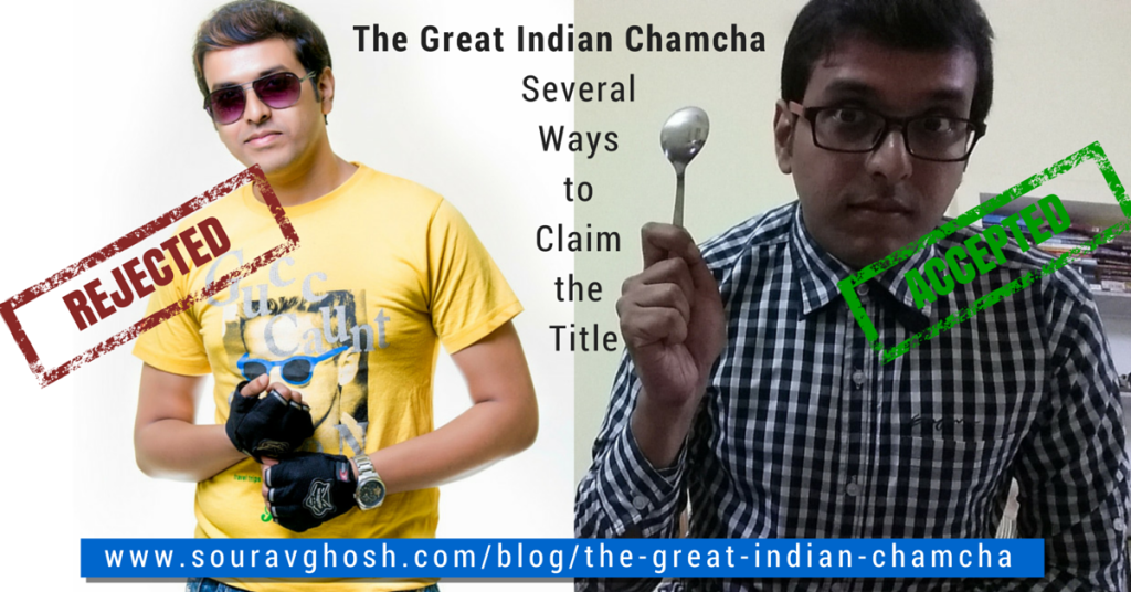 The Great Indian Chamcha – Several Ways to Claim the Title