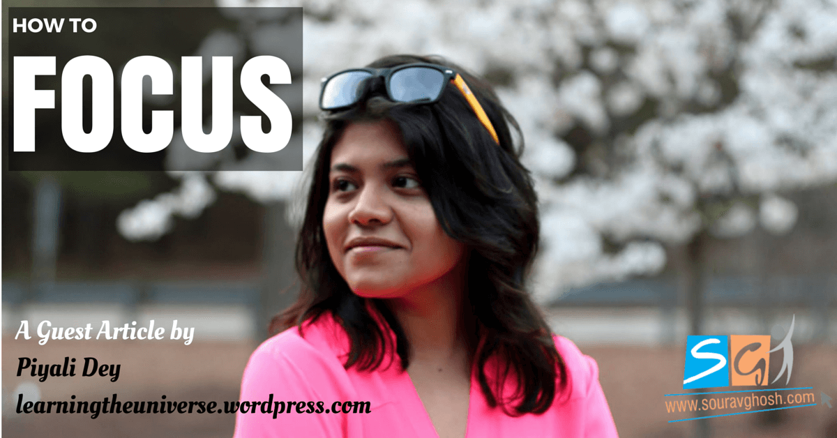 How to Focus - A Guest Post by Piyali Dey