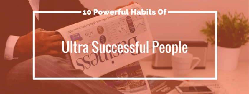 Powe10 Powerful Habits Of Ultra-Successful Peoplerful Habits
