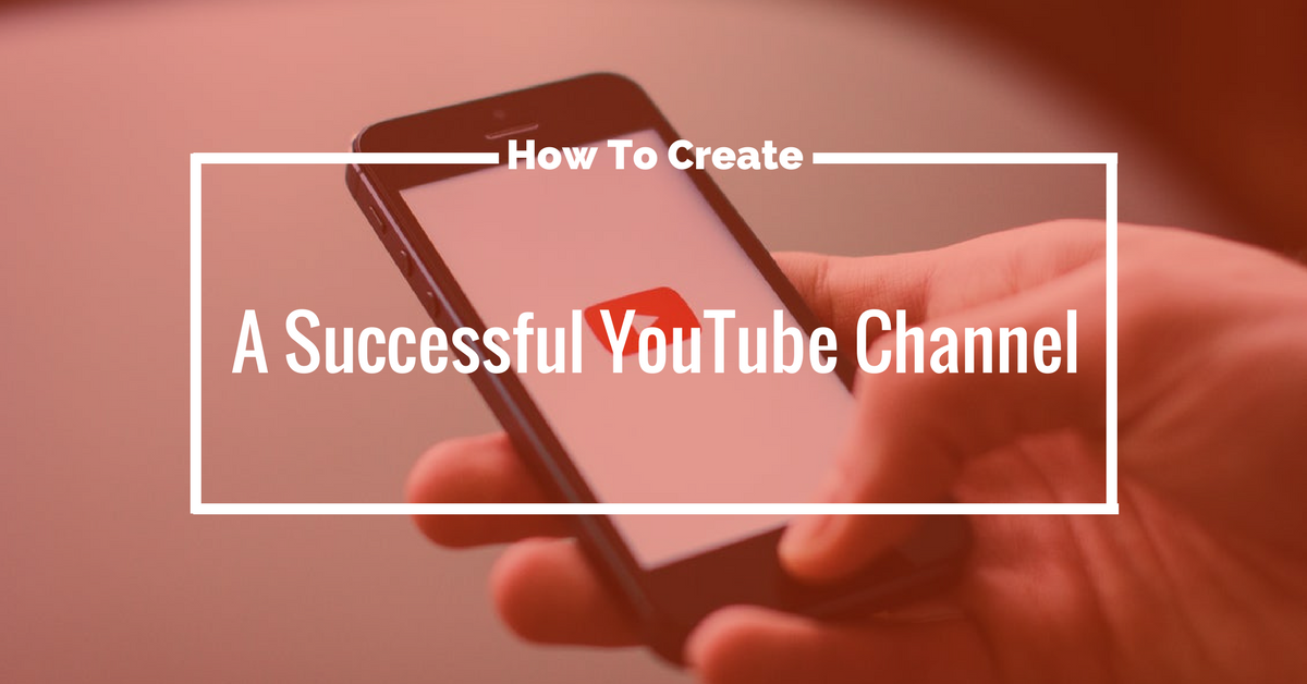 how to start a successful youtube channel 2018