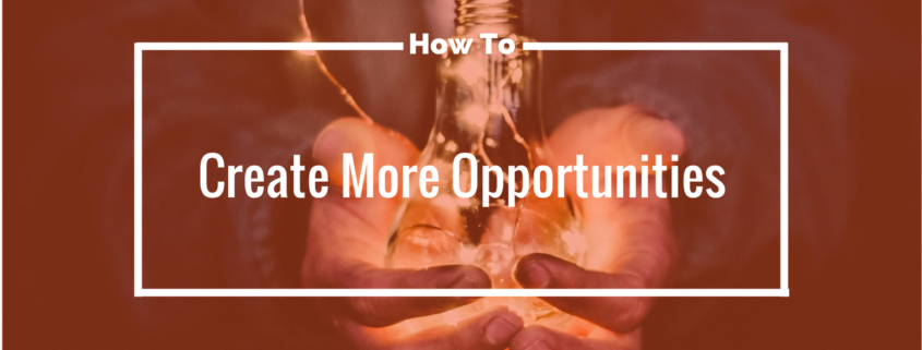 create more opportunities