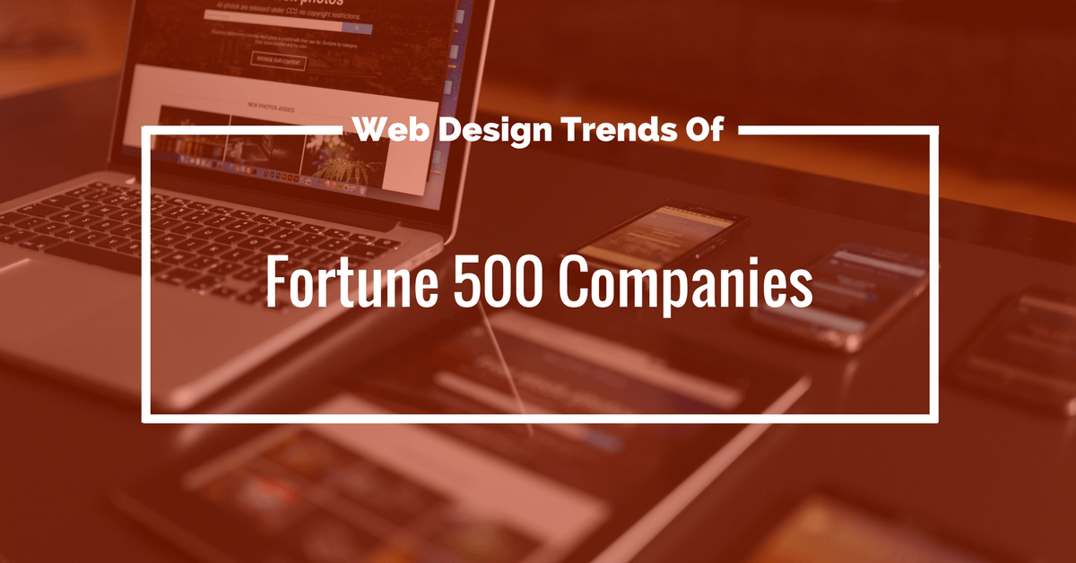 Web Design Trends Of Fortune 500 Companies