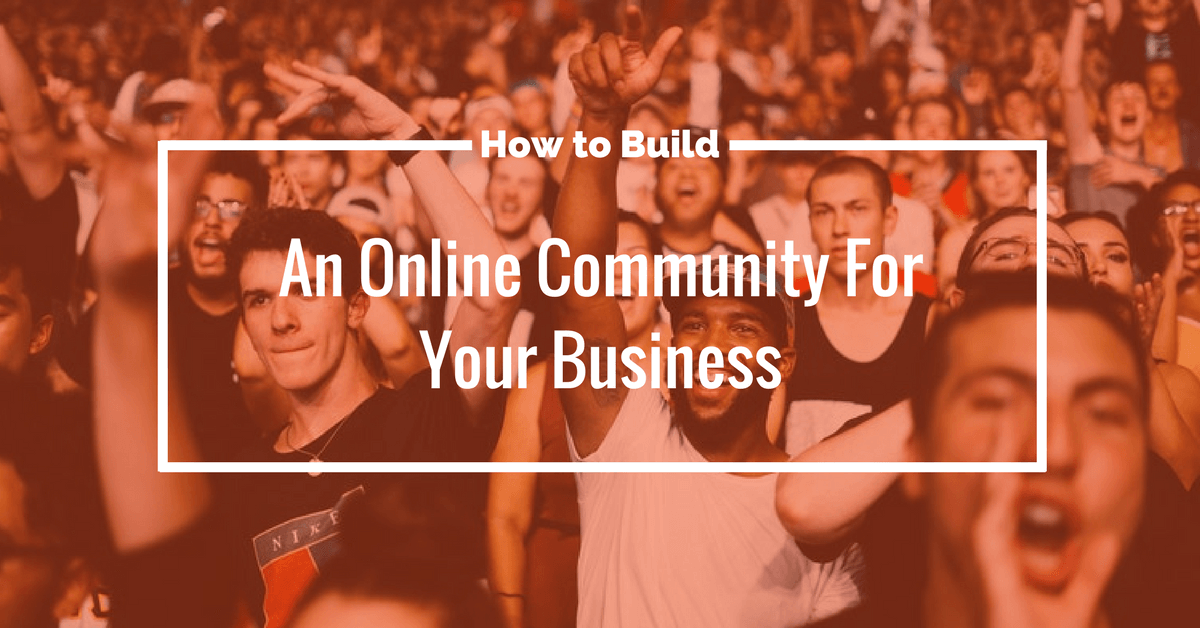 How to Build an Online Community for your Business