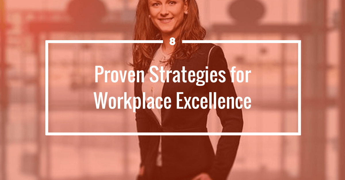 8 Proven Strategies for Workplace Excellence