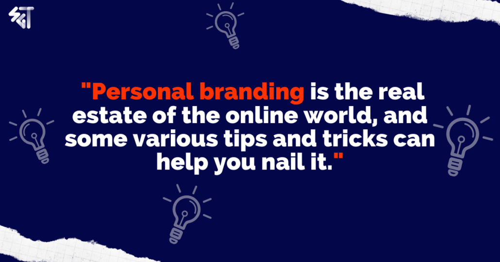 Personal branding is the real estate of the online world, and some various tips and tricks can help you nail it.