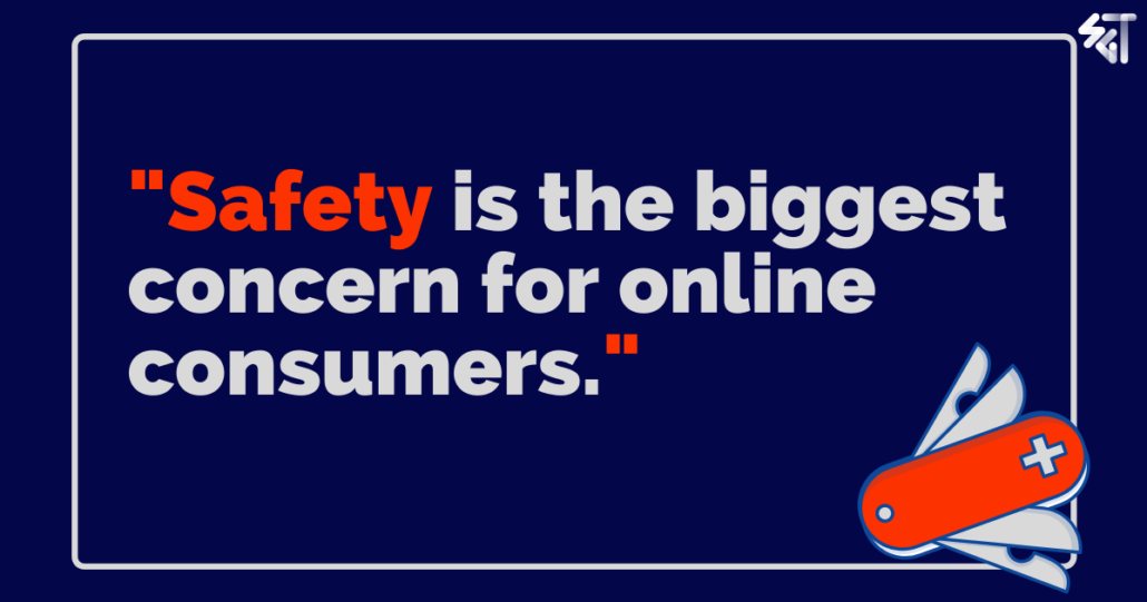 Safety is the biggest concern for online consumers.